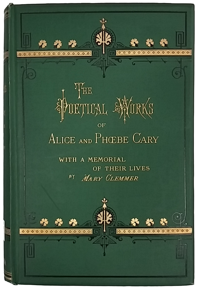 "Cover image of ""The Poetical Works of Alice and Phoebe Cary,"" with dark green background, black and metallic gold decorative ornaments along top and bottom edges, and metallic gold lettering."